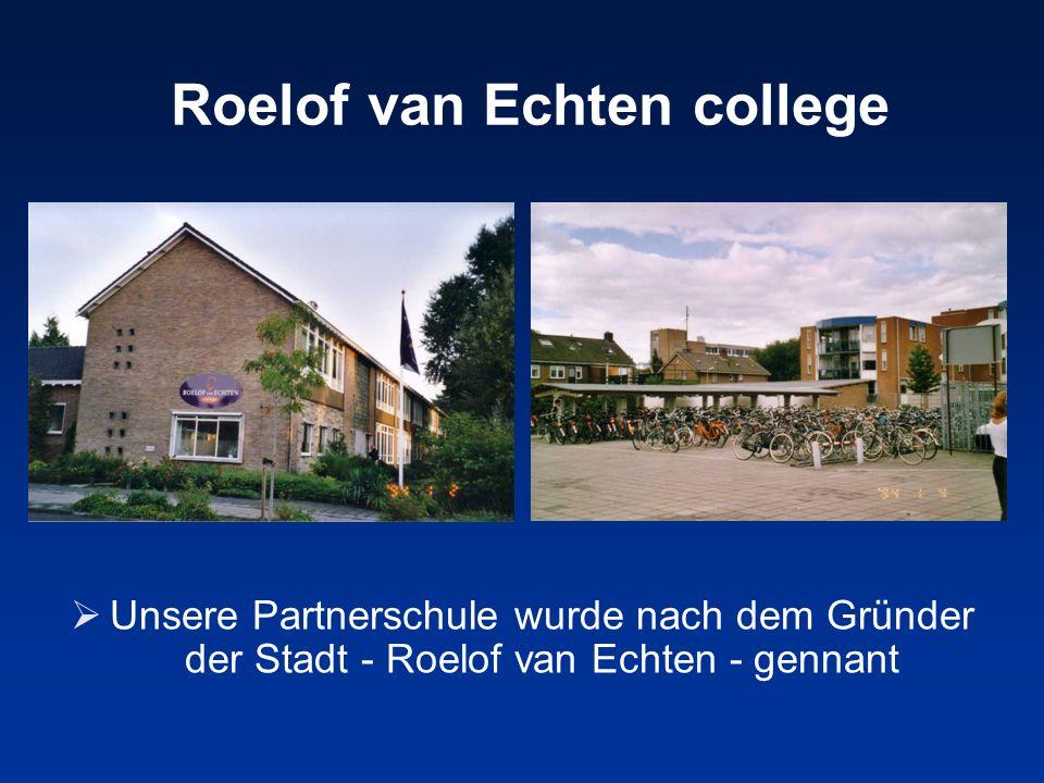 Roelof van Echten college Unsere Partnerschule wurde nach dem Gründer der Stadt - Roelof van Echten - gennant
