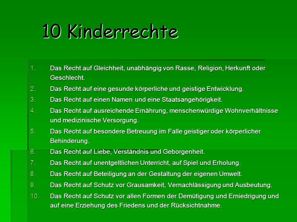 10 Kinderrechte 1.Das Recht auf Gleichheit, unabhängig von Rasse, Religion, Herkunft oder Geschlecht.