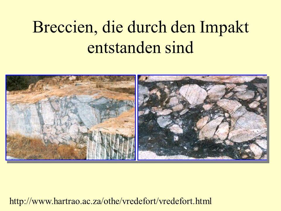 Breccien, die durch den Impakt entstanden sind http://www.hartrao.ac.za/othe/vredefort/vredefort.html