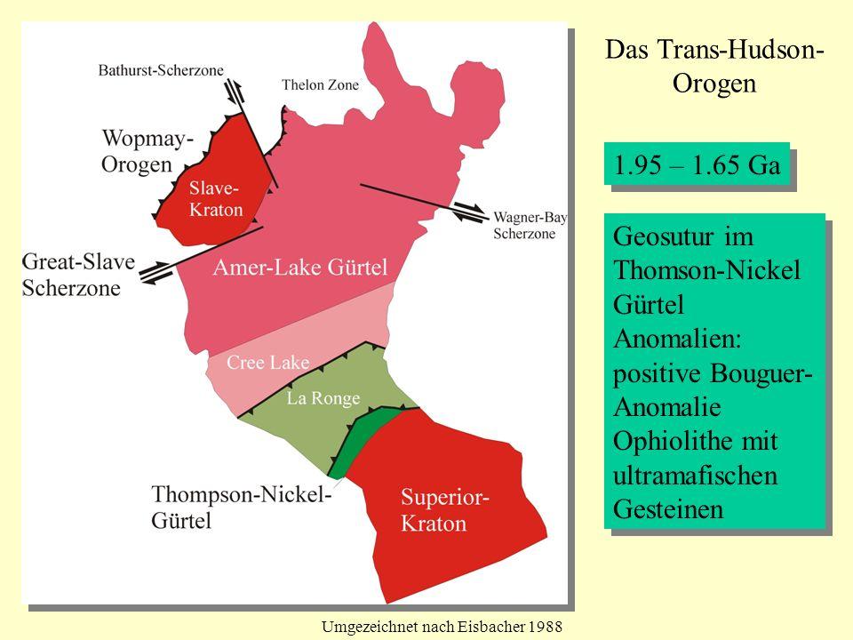 1.95 – 1.65 Ga Geosutur im Thomson-Nickel Gürtel Anomalien: positive Bouguer- Anomalie Ophiolithe mit ultramafischen Gesteinen Geosutur im Thomson-Nic