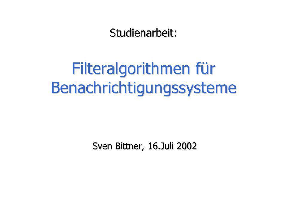 Studienarbeit: Filteralgorithmen für Benachrichtigungssysteme Sven Bittner, 16.Juli 2002