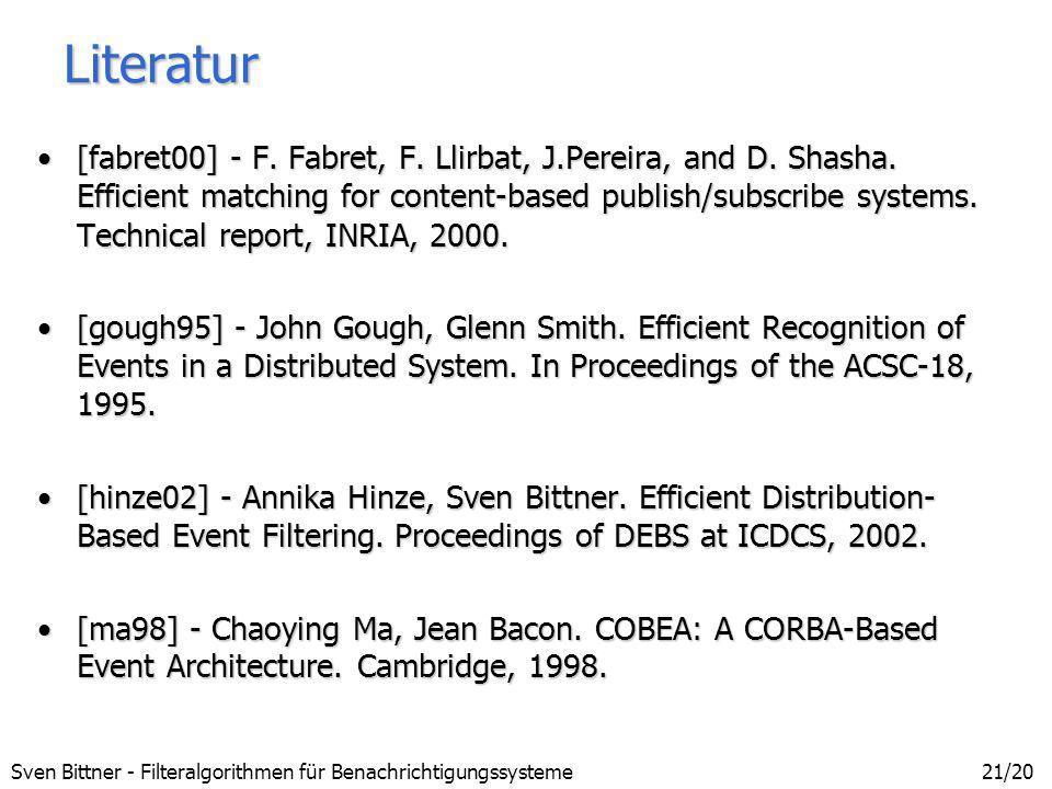 Sven Bittner - Filteralgorithmen für Benachrichtigungssysteme21/20 Literatur [fabret00] - F. Fabret, F. Llirbat, J.Pereira, and D. Shasha. Efficient m
