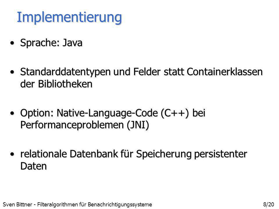 Sven Bittner - Filteralgorithmen für Benachrichtigungssysteme19/20 Systemvergleich - Zusammenfassung Geschwindigkeit:Geschwindigkeit: –Elvin 10 - 25 mal langsamer –CORBA 1200 - 3000 mal langsamer Vergleichbarkeit:Vergleichbarkeit: –Filteralgorithmus: Ansprechen im gleichen Adressraum –Elvin/CORBA: Kommunikation via TCP/IP (Sockets) COBEA zeigt ähnliche Geschwindigkeiten[Ma98]COBEA zeigt ähnliche Geschwindigkeiten[Ma98]