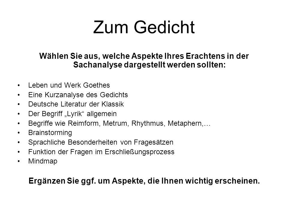 Zum Gedicht Wählen Sie aus, welche Aspekte Ihres Erachtens in der Sachanalyse dargestellt werden sollten: Leben und Werk Goethes Eine Kurzanalyse des