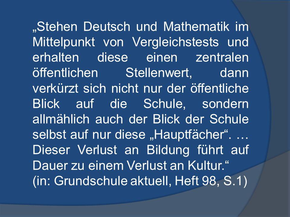 Stehen Deutsch und Mathematik im Mittelpunkt von Vergleichstests und erhalten diese einen zentralen öffentlichen Stellenwert, dann verkürzt sich nicht