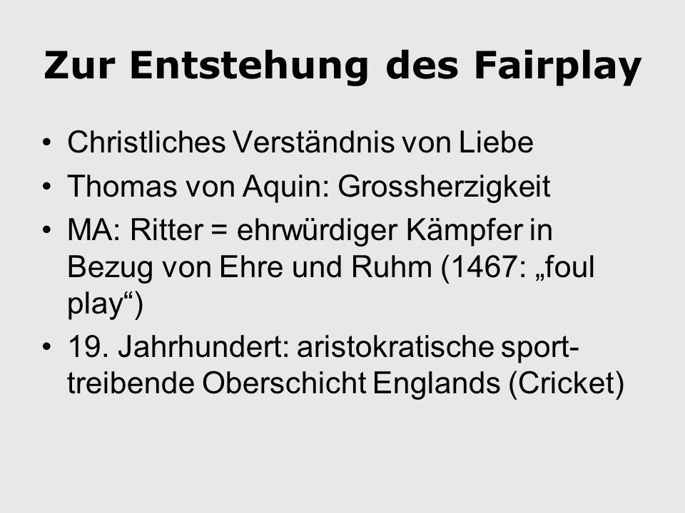 Zur Entstehung des Fairplay Christliches Verständnis von Liebe Thomas von Aquin: Grossherzigkeit MA: Ritter = ehrwürdiger Kämpfer in Bezug von Ehre und Ruhm (1467: foul play) 19.