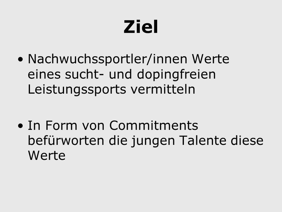 Ziel Nachwuchssportler/innen Werte eines sucht- und dopingfreien Leistungssports vermitteln In Form von Commitments befürworten die jungen Talente diese Werte