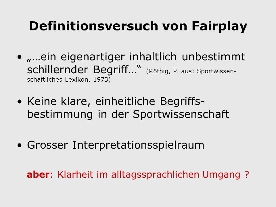 Definitionsversuch von Fairplay …ein eigenartiger inhaltlich unbestimmt schillernder Begriff… (Röthig, P.
