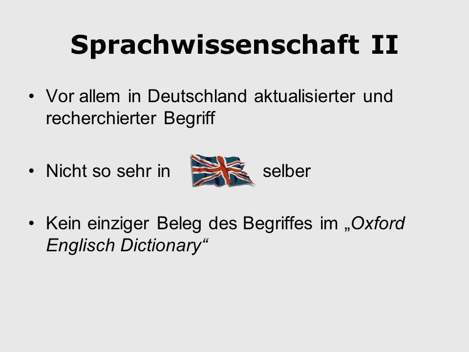 Sprachwissenschaft II Vor allem in Deutschland aktualisierter und recherchierter Begriff Nicht so sehr in selber Kein einziger Beleg des Begriffes im Oxford Englisch Dictionary