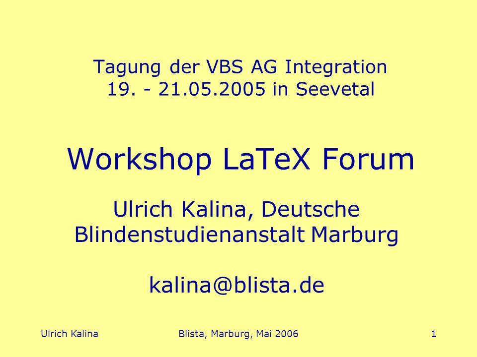 Ulrich KalinaBlista, Marburg, Mai 20062 Themenvorschläge FAQ Teufel im Detail LaTeX-Software Verfügbare Materialien Gestaltung elektronischer Mathematikbücher LaTeX auch für Sehbehinderte?...