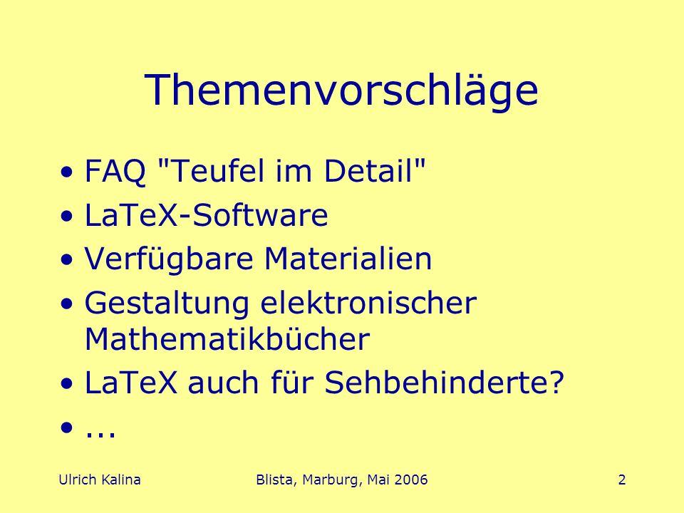 Ulrich KalinaBlista, Marburg, Mai 20063 Der Teufel im Detail gemischter Bruch 2 3/4 Doppelbruch \frac{1/2}{3/4} 1/2x =.