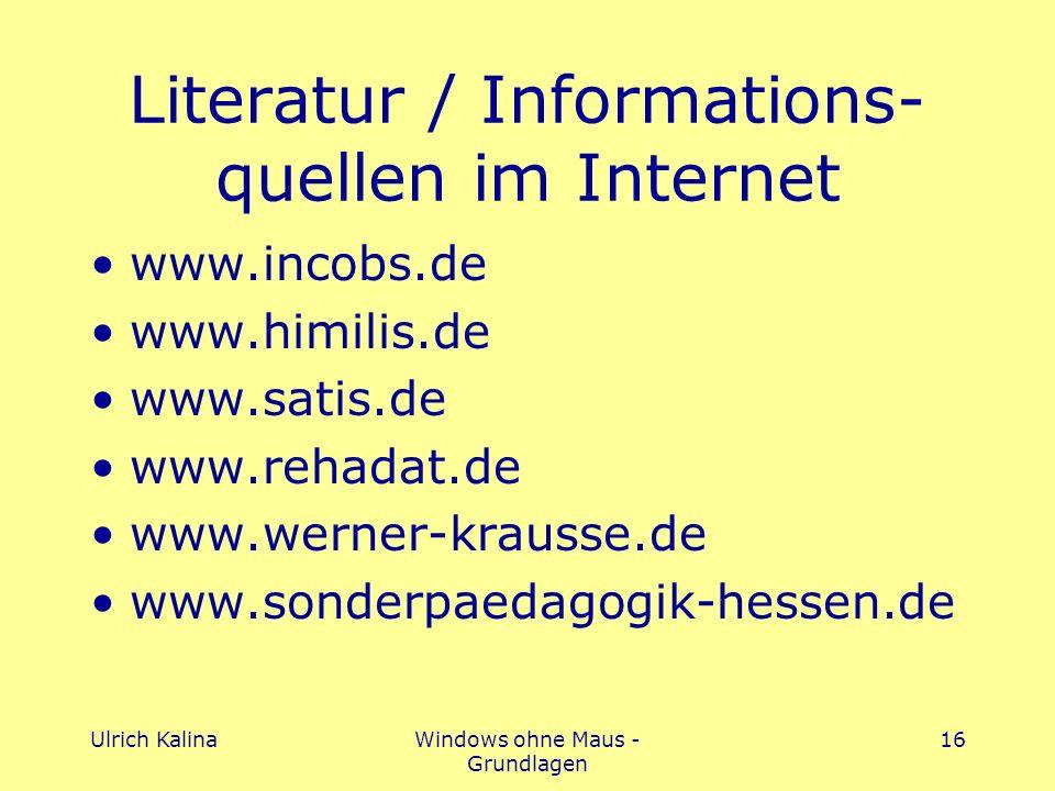 Ulrich KalinaWindows ohne Maus - Grundlagen 16 Literatur / Informations- quellen im Internet www.incobs.de www.himilis.de www.satis.de www.rehadat.de www.werner-krausse.de www.sonderpaedagogik-hessen.de