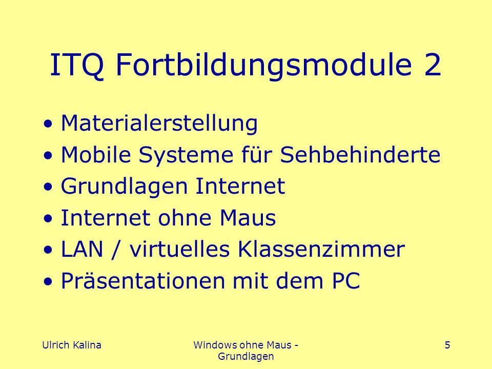 Ulrich KalinaWindows ohne Maus - Grundlagen 5 ITQ Fortbildungsmodule 2 Materialerstellung Mobile Systeme für Sehbehinderte Grundlagen Internet Internet ohne Maus LAN / virtuelles Klassenzimmer Präsentationen mit dem PC