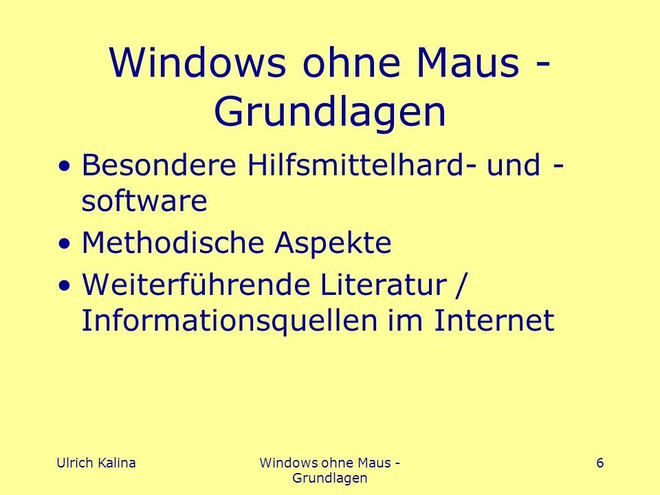Ulrich KalinaWindows ohne Maus - Grundlagen 6 Besondere Hilfsmittelhard- und - software Methodische Aspekte Weiterführende Literatur / Informationsquellen im Internet
