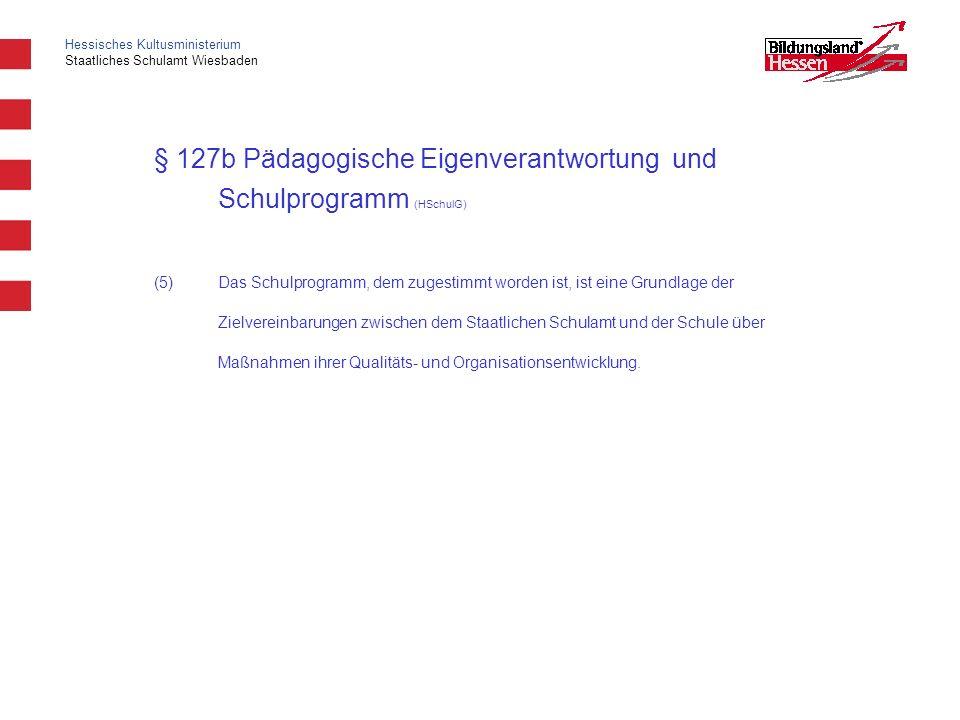 Hessisches Kultusministerium Staatliches Schulamt Wiesbaden § 127b Pädagogische Eigenverantwortung und Schulprogramm (HSchulG) (5)Das Schulprogramm, d