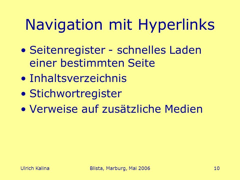 Ulrich KalinaBlista, Marburg, Mai 200610 Navigation mit Hyperlinks Seitenregister - schnelles Laden einer bestimmten Seite Inhaltsverzeichnis Stichwortregister Verweise auf zusätzliche Medien