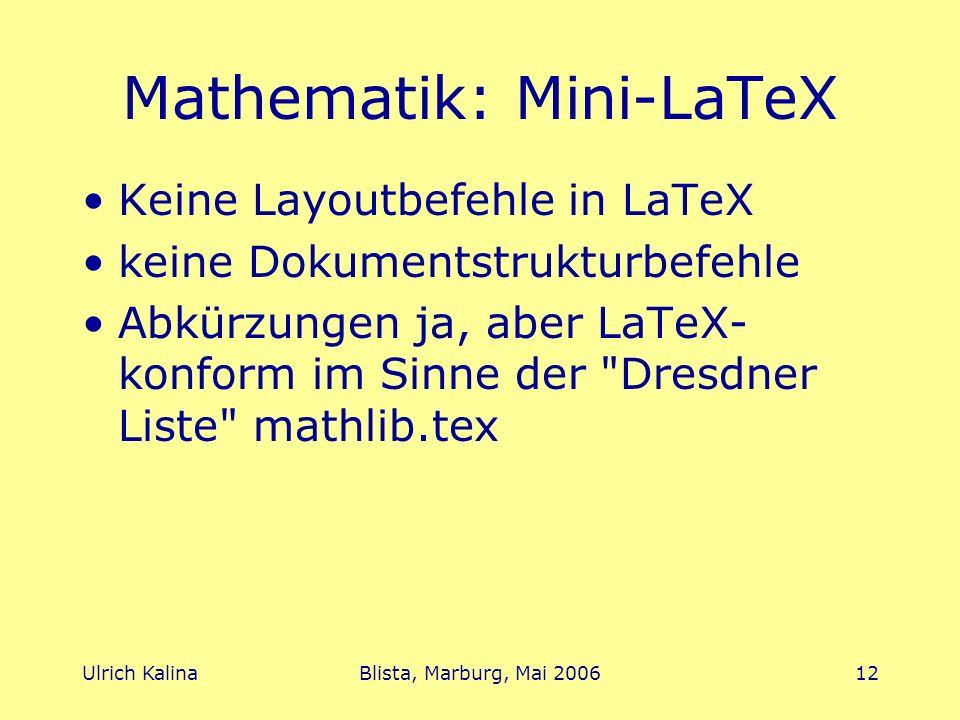 Ulrich KalinaBlista, Marburg, Mai 200612 Mathematik: Mini-LaTeX Keine Layoutbefehle in LaTeX keine Dokumentstrukturbefehle Abkürzungen ja, aber LaTeX- konform im Sinne der Dresdner Liste mathlib.tex