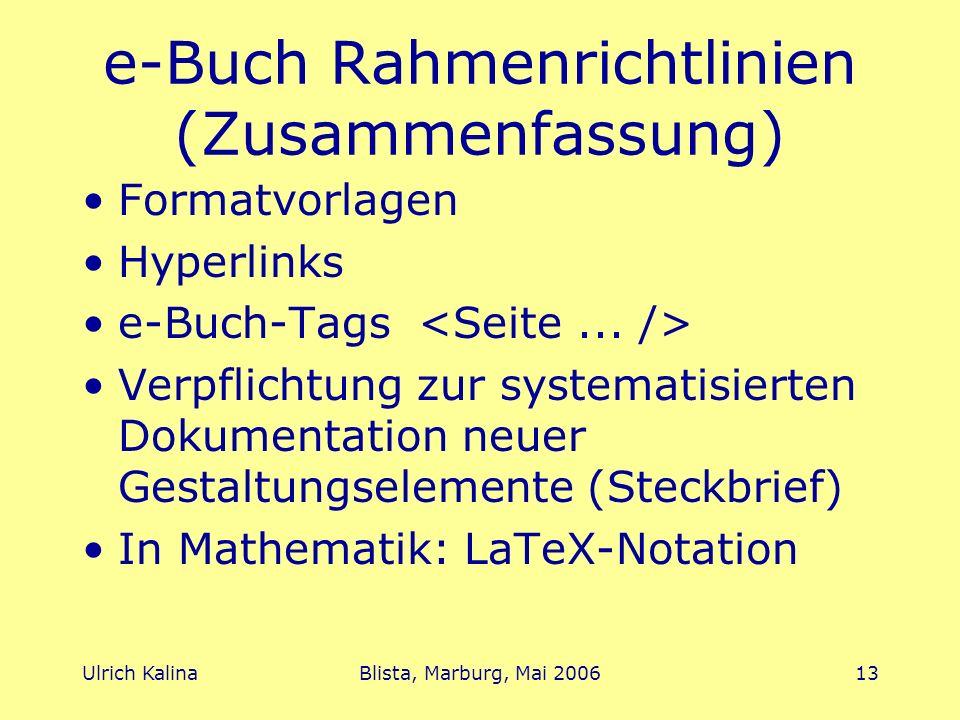Ulrich KalinaBlista, Marburg, Mai 200613 e-Buch Rahmenrichtlinien (Zusammenfassung) Formatvorlagen Hyperlinks e-Buch-Tags Verpflichtung zur systematis