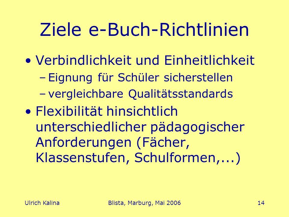 Ulrich KalinaBlista, Marburg, Mai 200614 Ziele e-Buch-Richtlinien Verbindlichkeit und Einheitlichkeit –Eignung für Schüler sicherstellen –vergleichbar