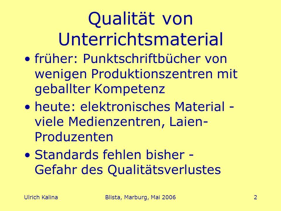 Ulrich KalinaBlista, Marburg, Mai 20062 Qualität von Unterrichtsmaterial früher: Punktschriftbücher von wenigen Produktionszentren mit geballter Kompe
