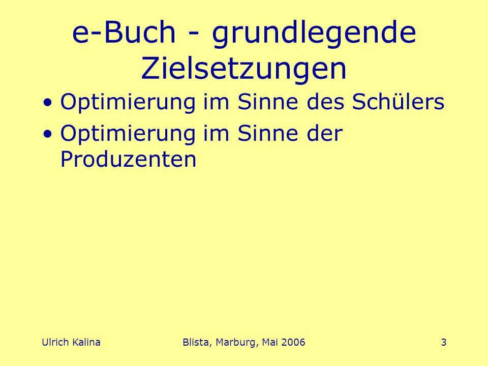 Ulrich KalinaBlista, Marburg, Mai 20063 e-Buch - grundlegende Zielsetzungen Optimierung im Sinne des Schülers Optimierung im Sinne der Produzenten