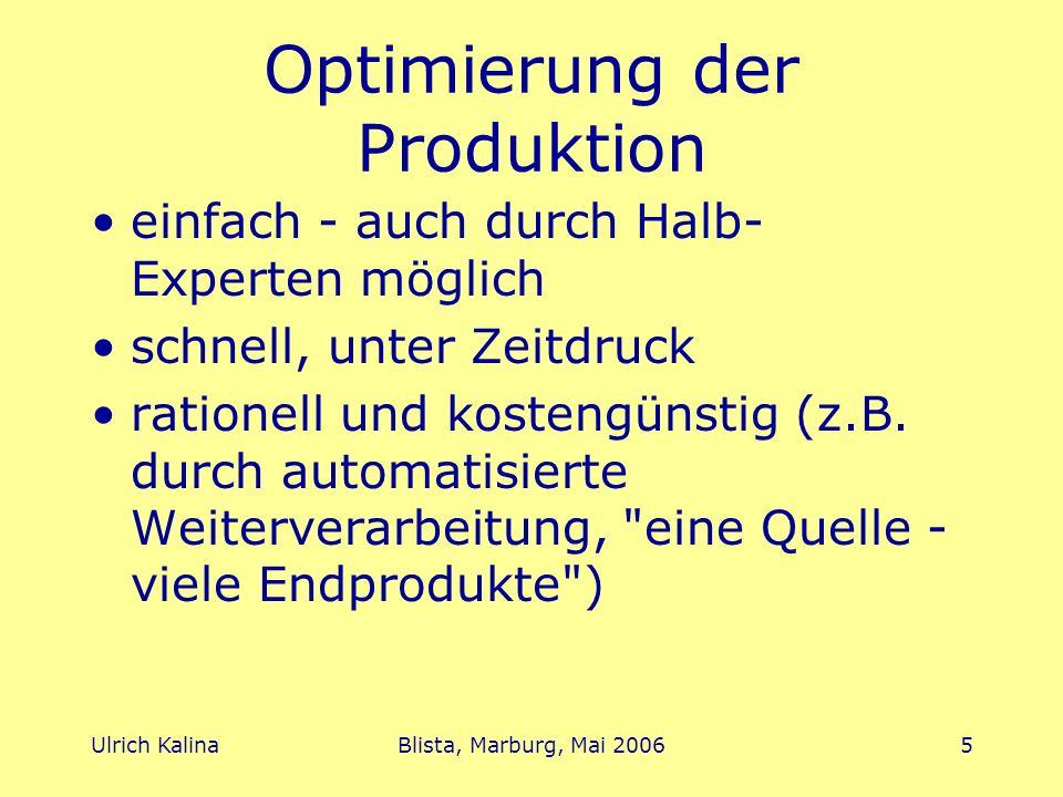 Ulrich KalinaBlista, Marburg, Mai 20065 Optimierung der Produktion einfach - auch durch Halb- Experten möglich schnell, unter Zeitdruck rationell und kostengünstig (z.B.