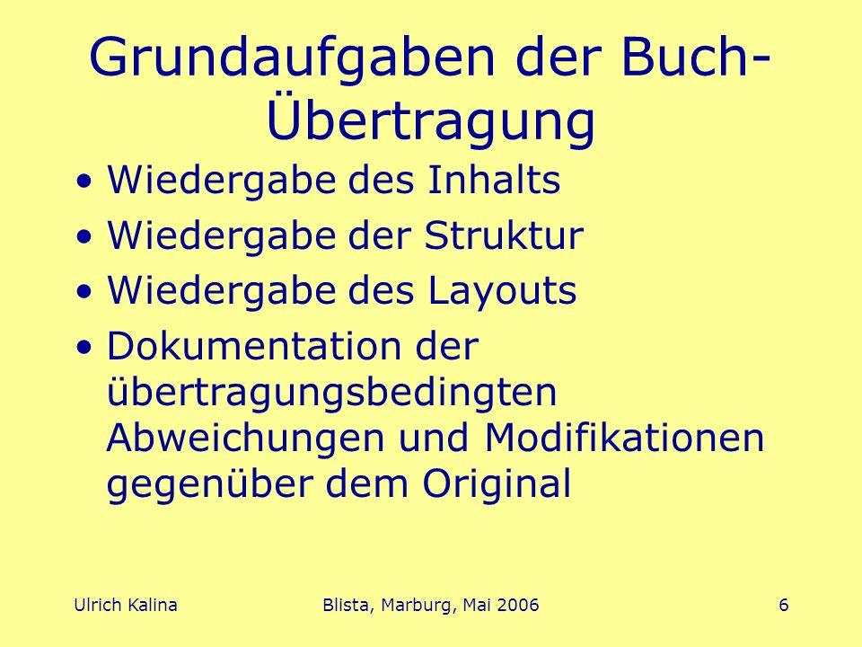 Ulrich KalinaBlista, Marburg, Mai 20066 Grundaufgaben der Buch- Übertragung Wiedergabe des Inhalts Wiedergabe der Struktur Wiedergabe des Layouts Doku