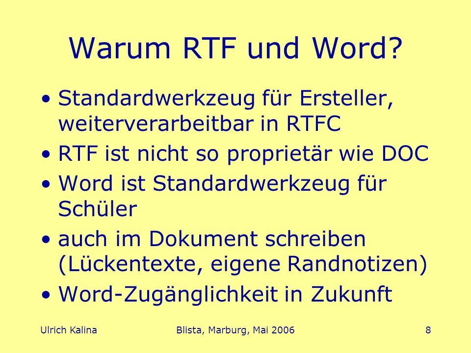 Ulrich KalinaBlista, Marburg, Mai 20068 Warum RTF und Word? Standardwerkzeug für Ersteller, weiterverarbeitbar in RTFC RTF ist nicht so proprietär wie