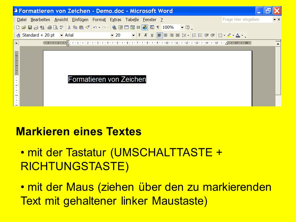 Markieren eines Textes mit der Tastatur (UMSCHALTTASTE + RICHTUNGSTASTE) mit der Maus (ziehen über den zu markierenden Text mit gehaltener linker Maus