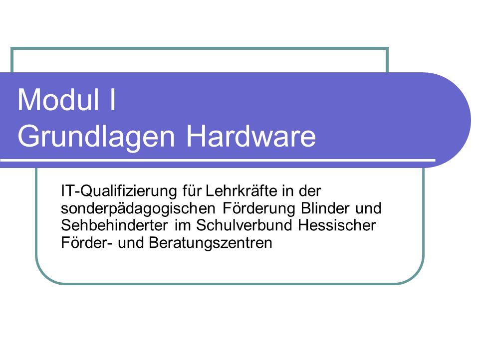 Modul I Grundlagen Hardware IT-Qualifizierung für Lehrkräfte in der sonderpädagogischen Förderung Blinder und Sehbehinderter im Schulverbund Hessische