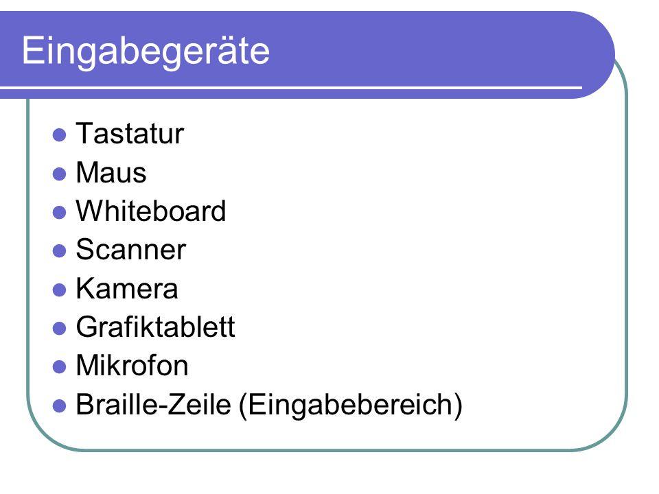 Ausgabegeräte Bildschirm (TFT / Röhrenmonitore) Beamer Drucker (Laser/Tinte) Lautsprecher Braille-Zeile (Ausgabebereich)
