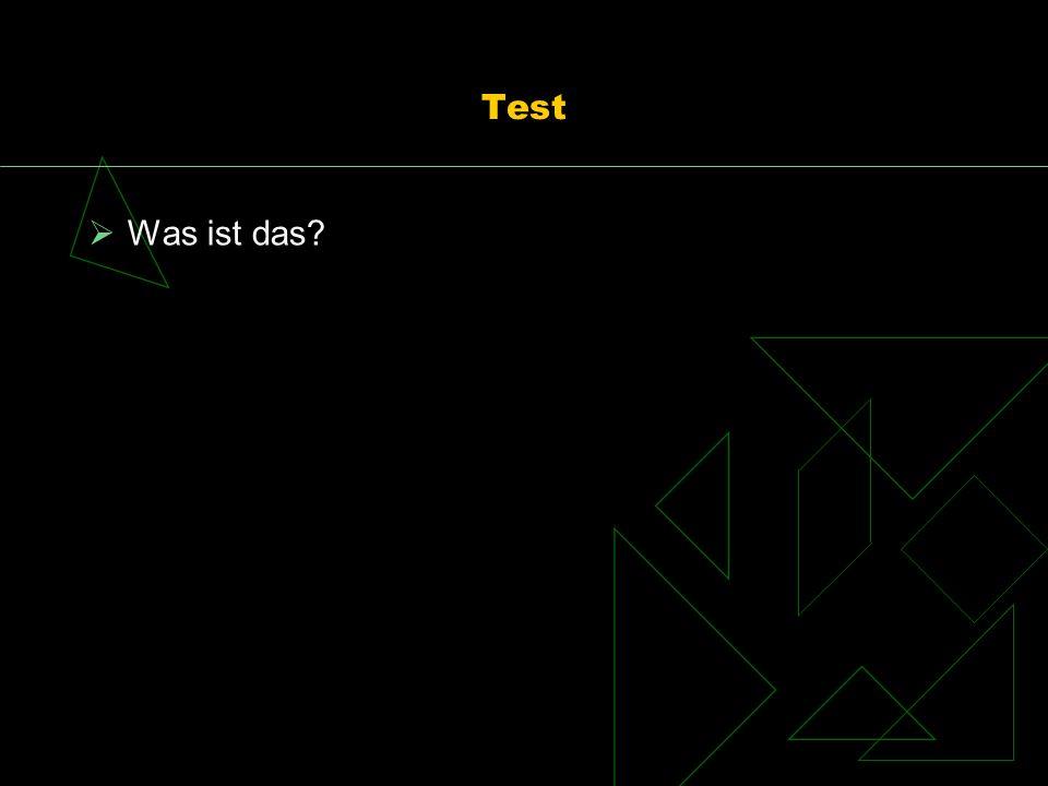 Test Was ist das?