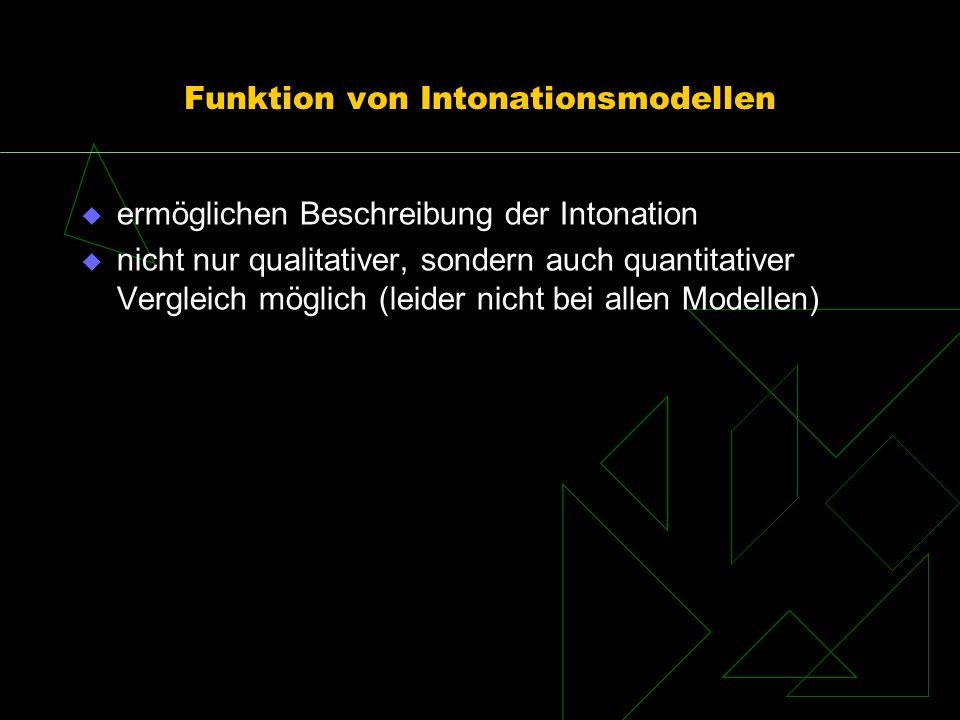 Funktion von Intonationsmodellen ermöglichen Beschreibung der Intonation nicht nur qualitativer, sondern auch quantitativer Vergleich möglich (leider