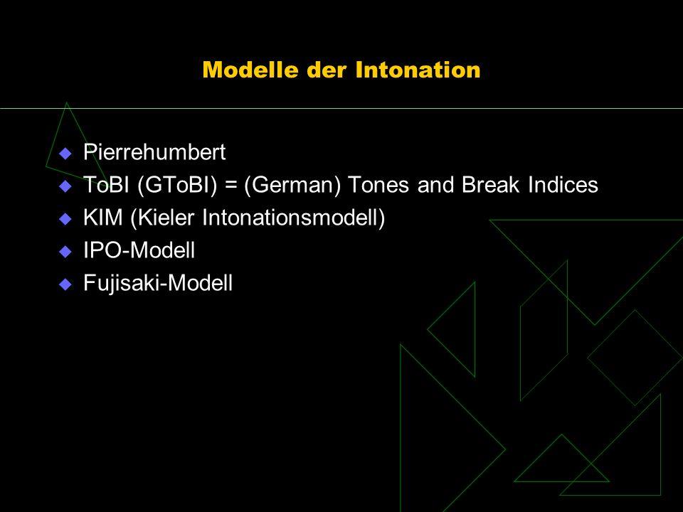 Modelle der Intonation Pierrehumbert ToBI (GToBI) = (German) Tones and Break Indices KIM (Kieler Intonationsmodell) IPO-Modell Fujisaki-Modell
