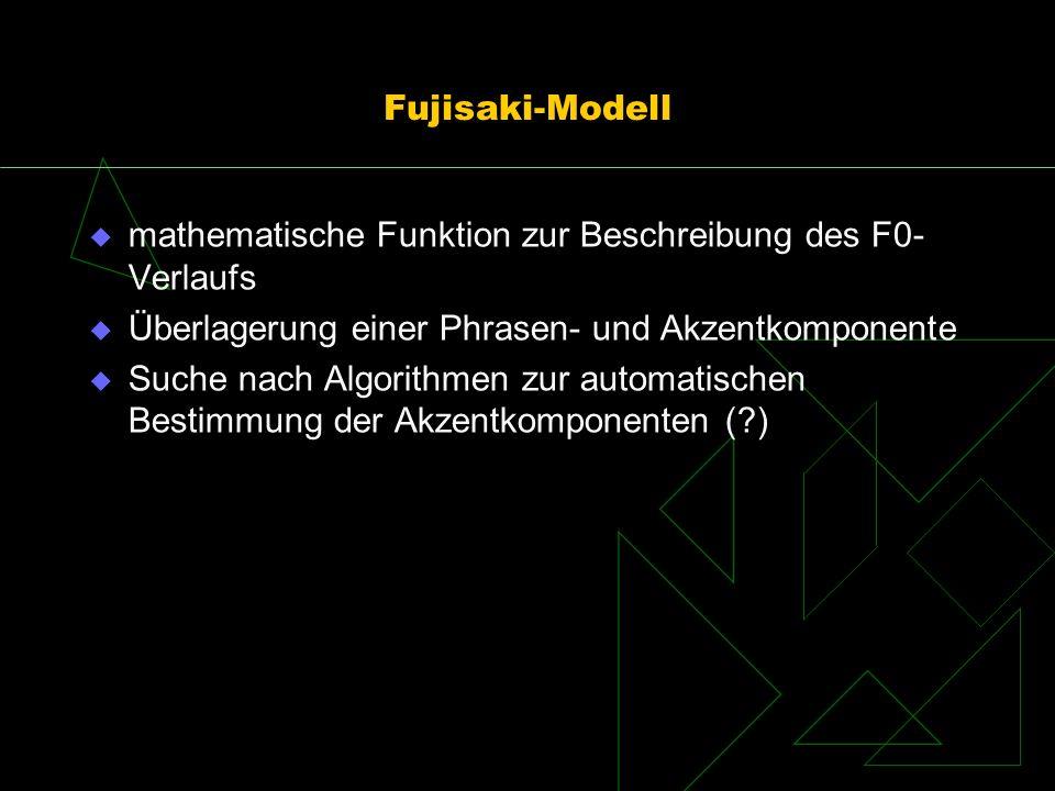 Fujisaki-Modell mathematische Funktion zur Beschreibung des F0- Verlaufs Überlagerung einer Phrasen- und Akzentkomponente Suche nach Algorithmen zur a