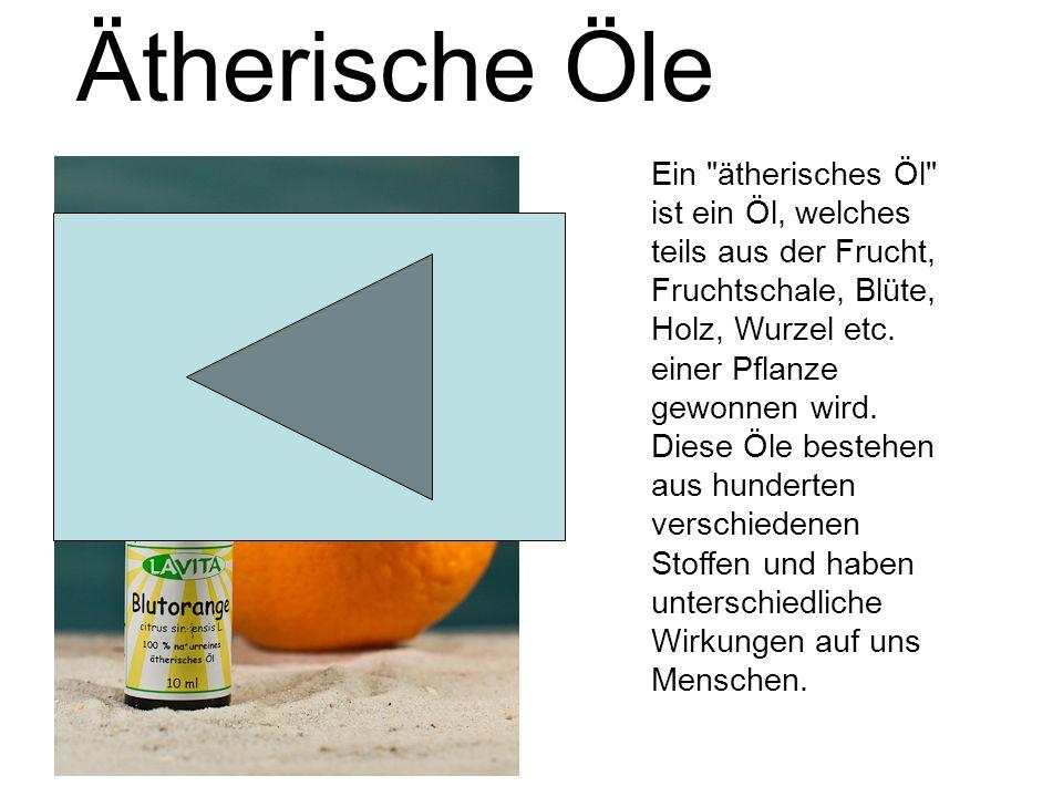 Ätherische Öle Ein ätherisches Öl ist ein Öl, welches teils aus der Frucht, Fruchtschale, Blüte, Holz, Wurzel etc.