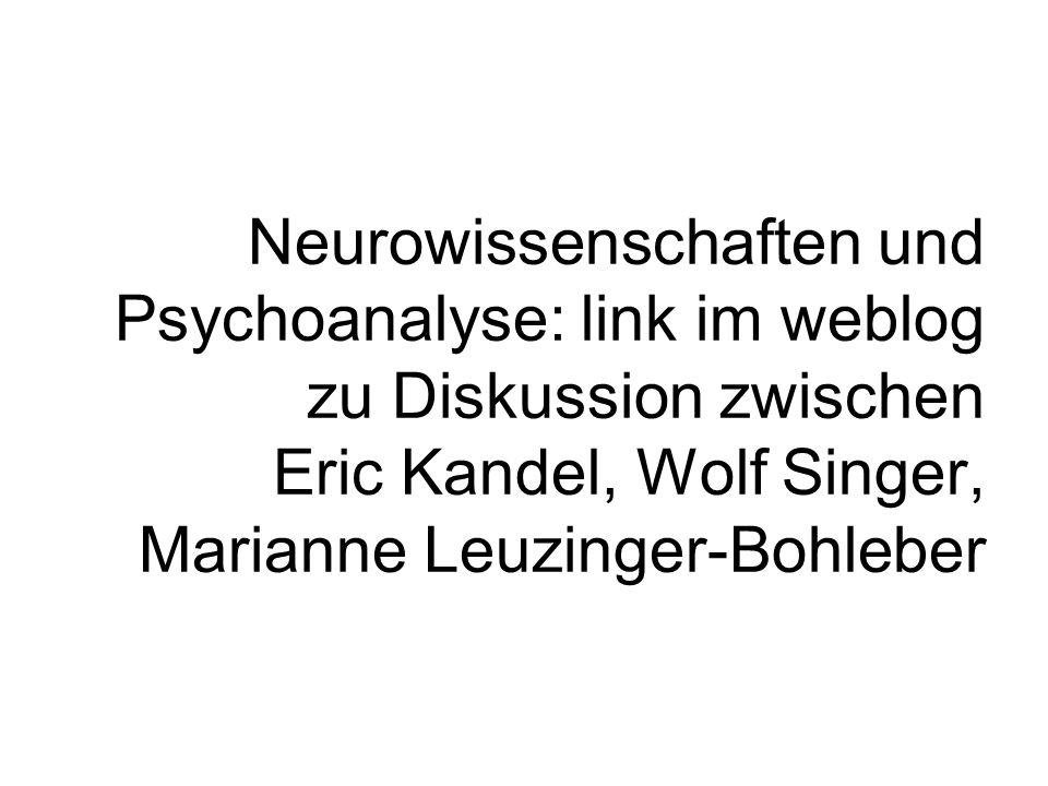 Neurowissenschaften und Psychoanalyse: link im weblog zu Diskussion zwischen Eric Kandel, Wolf Singer, Marianne Leuzinger-Bohleber