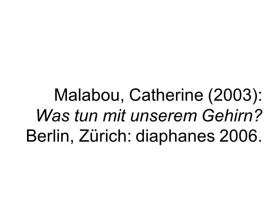 Malabou, Catherine (2003): Was tun mit unserem Gehirn? Berlin, Zürich: diaphanes 2006.