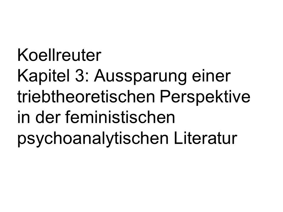Koellreuter Kapitel 3: Aussparung einer triebtheoretischen Perspektive in der feministischen psychoanalytischen Literatur