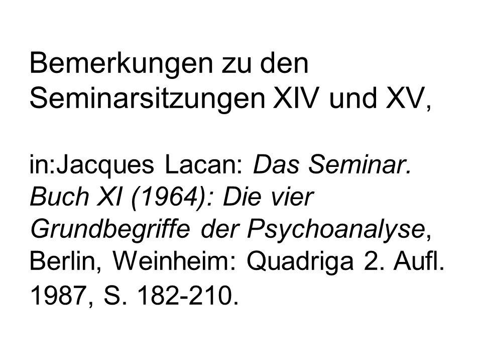 Bemerkungen zu den Seminarsitzungen XIV und XV, in:Jacques Lacan: Das Seminar.