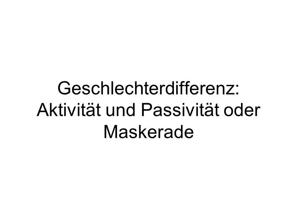Geschlechterdifferenz: Aktivität und Passivität oder Maskerade