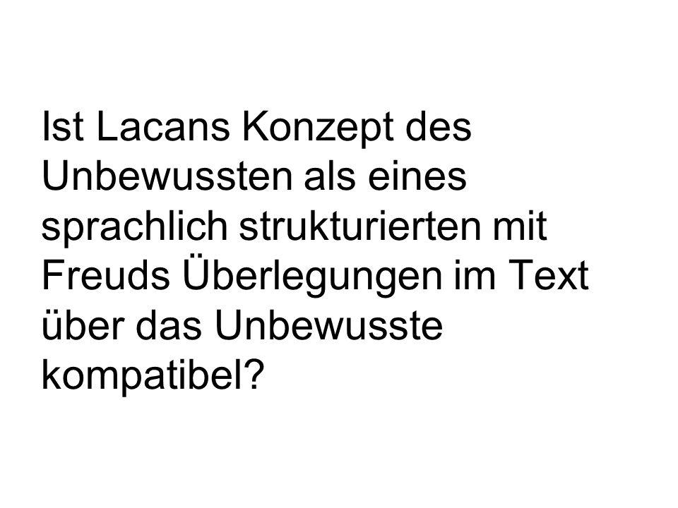 Ist Lacans Konzept des Unbewussten als eines sprachlich strukturierten mit Freuds Überlegungen im Text über das Unbewusste kompatibel
