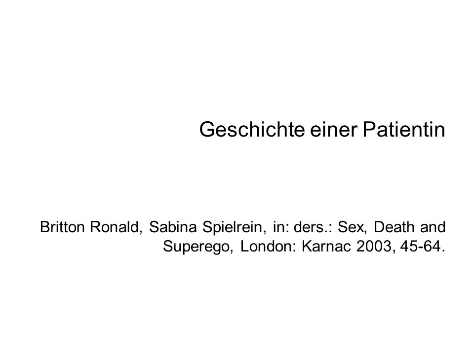 Geschichte einer Patientin Britton Ronald, Sabina Spielrein, in: ders.: Sex, Death and Superego, London: Karnac 2003, 45-64.