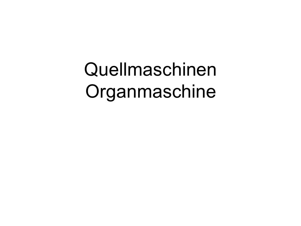 Quellmaschinen Organmaschine