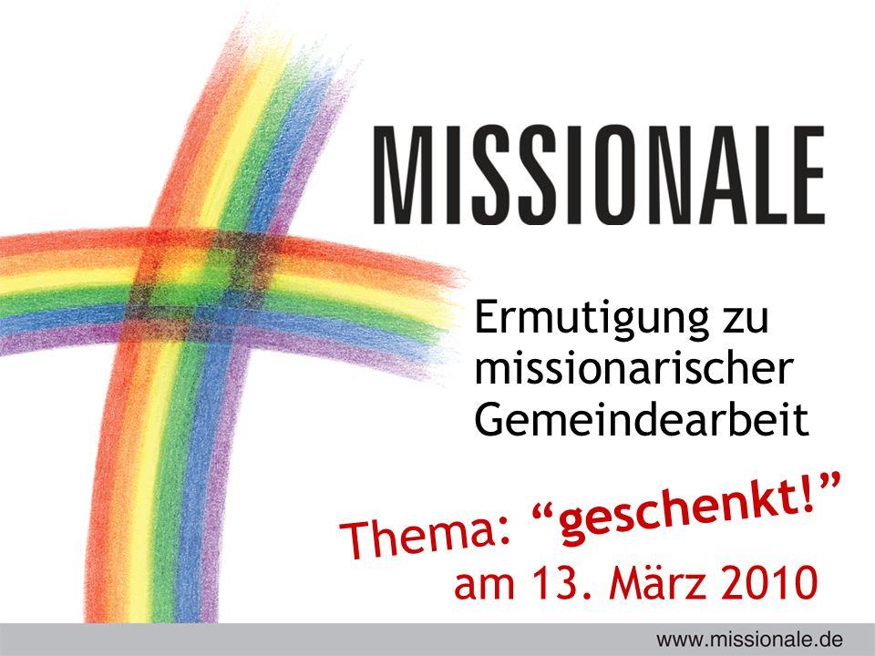 Ermutigung zu missionarischer Gemeindearbeit Thema: geschenkt! am 13. März 2010