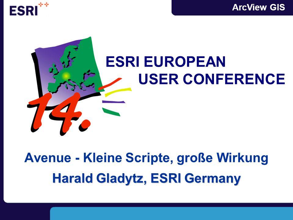 ArcView GIS ESRI EUROPEAN USER CONFERENCE Harald Gladytz, ESRI Germany Avenue - Kleine Scripte, große Wirkung