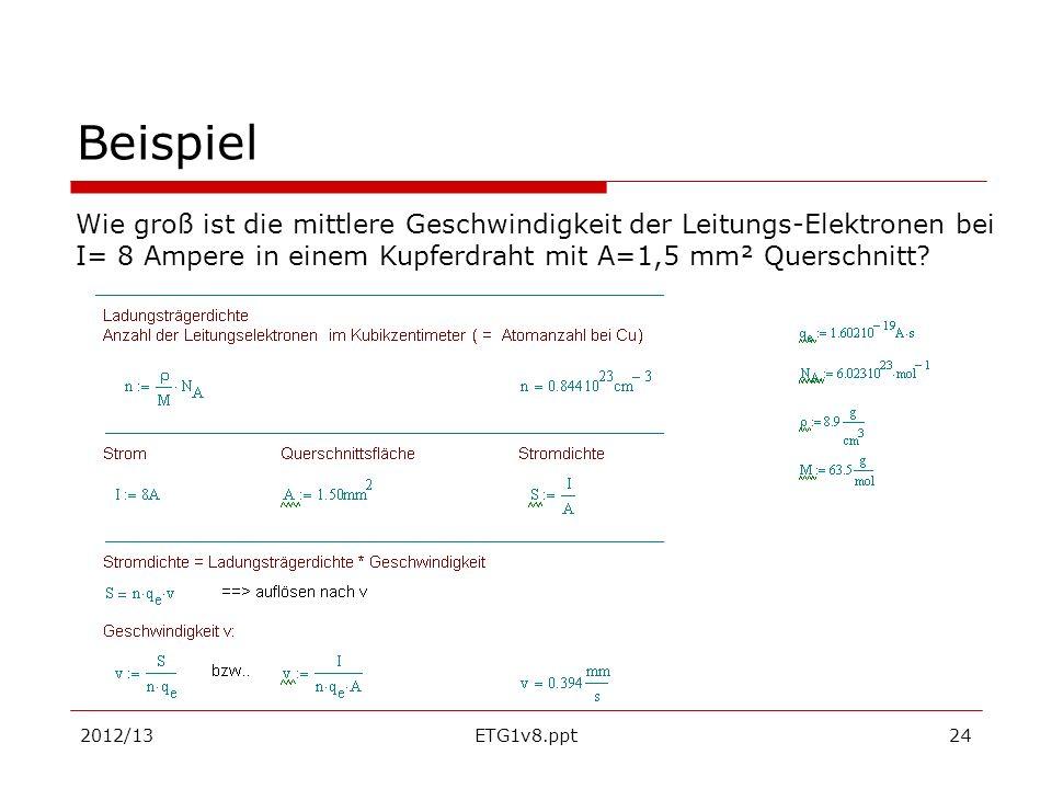 2012/13ETG1v8.ppt24 Beispiel Wie groß ist die mittlere Geschwindigkeit der Leitungs-Elektronen bei I= 8 Ampere in einem Kupferdraht mit A=1,5 mm² Quer