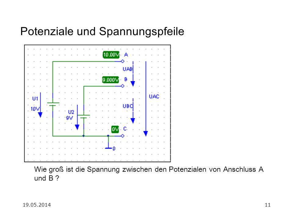 19.05.201411 Potenziale und Spannungspfeile Wie groß ist die Spannung zwischen den Potenzialen von Anschluss A und B ?