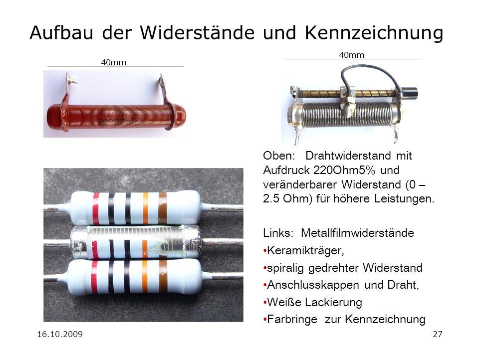 16.10.200927 Aufbau der Widerstände und Kennzeichnung Oben: Drahtwiderstand mit Aufdruck 220Ohm5% und veränderbarer Widerstand (0 – 2.5 Ohm) für höhere Leistungen.