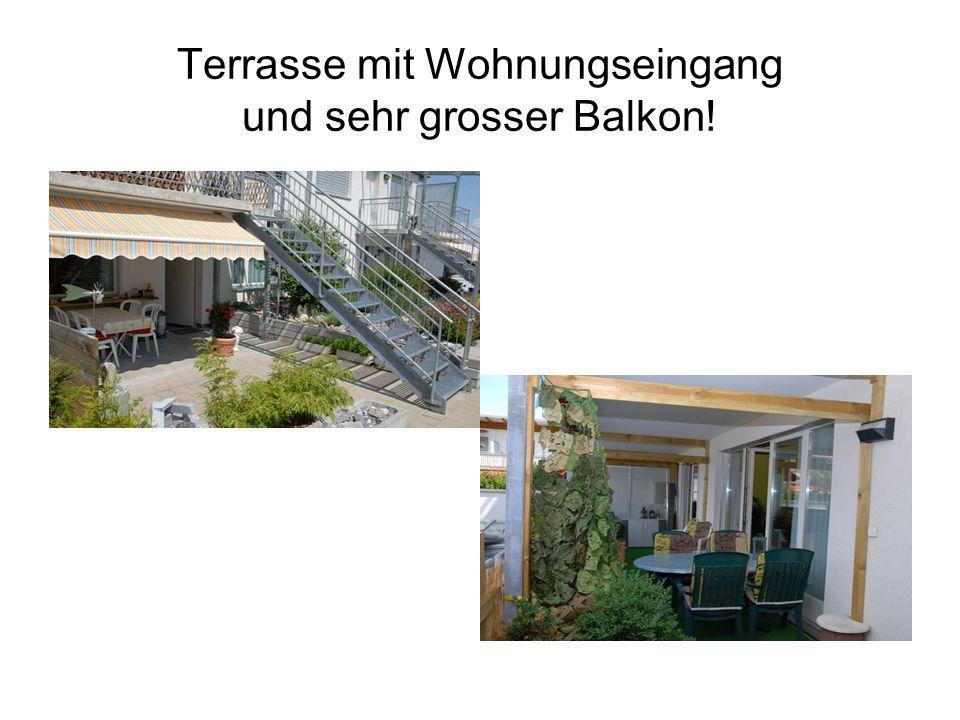 Terrasse mit Wohnungseingang und sehr grosser Balkon!